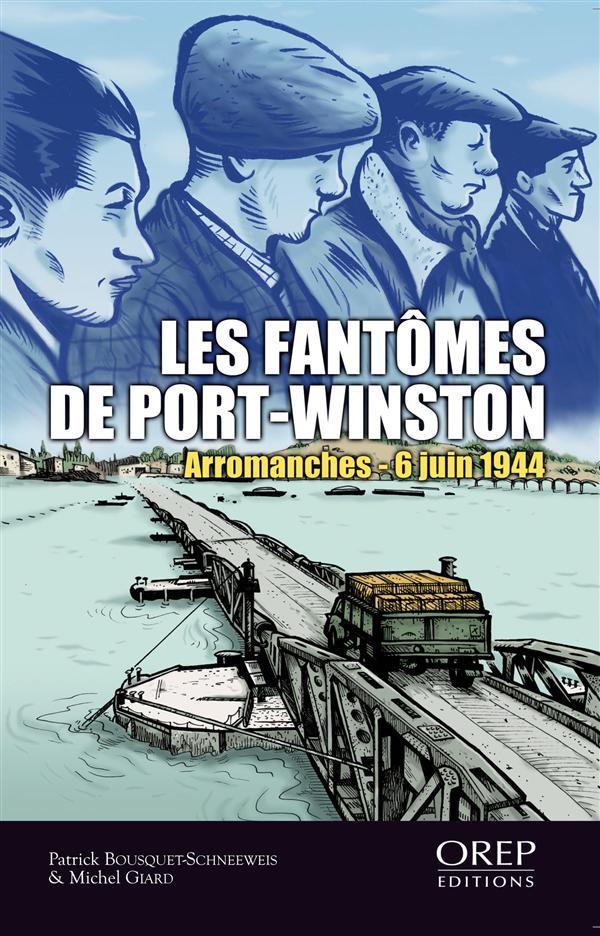 Les fantômes de Port-Winston ; Arromanches - 6 juin 1944