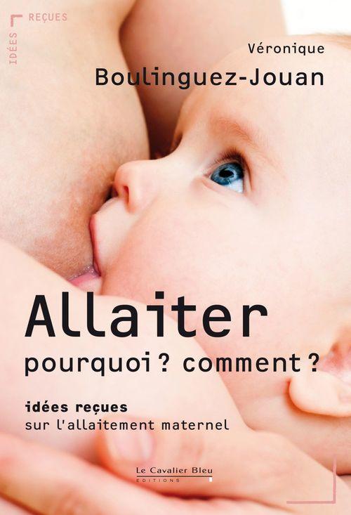 Allaiter, pourquoi ? comment ? idées reçues sur l'allaitement maternel
