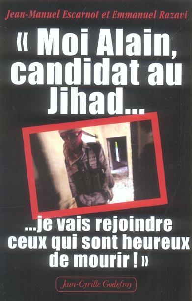 Moi, alain, candidat au jihad... je vais rejoindre ceux qui sont heureux