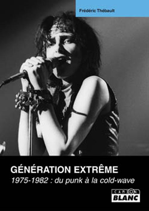Génération extrême ; 1975-1982: du punk a la cold-wave