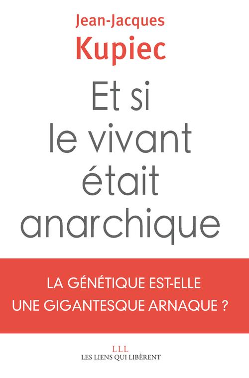 Et si le vivant était anarchique ; la génétique est-elle une gigantesque arnaque ?