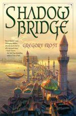 Shadowbridge  - Gregory Frost