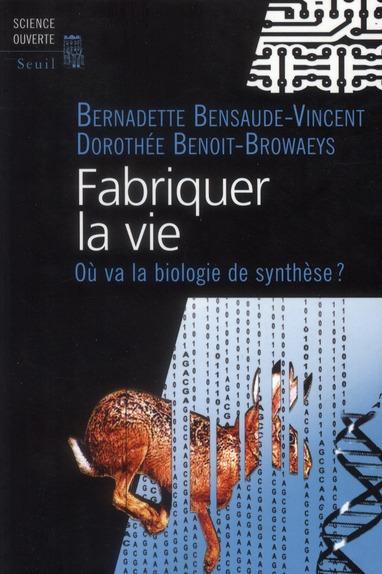 Fabriquer la vie ; vers la biologie synth&tique