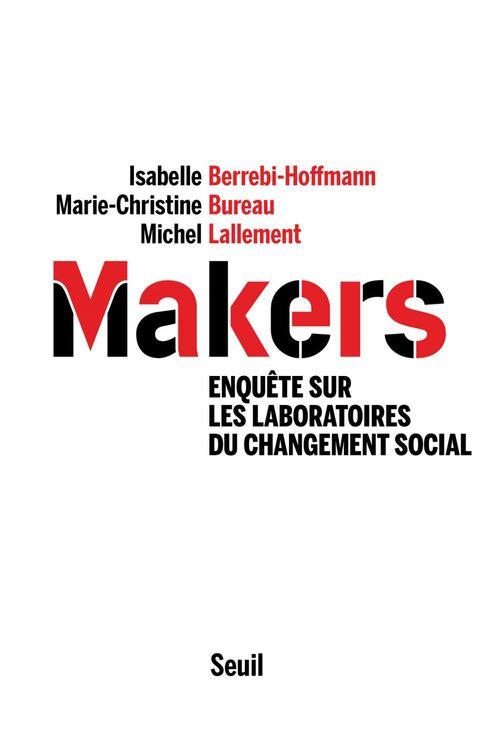 Makers ; enquête sur les laboratoires du changement social