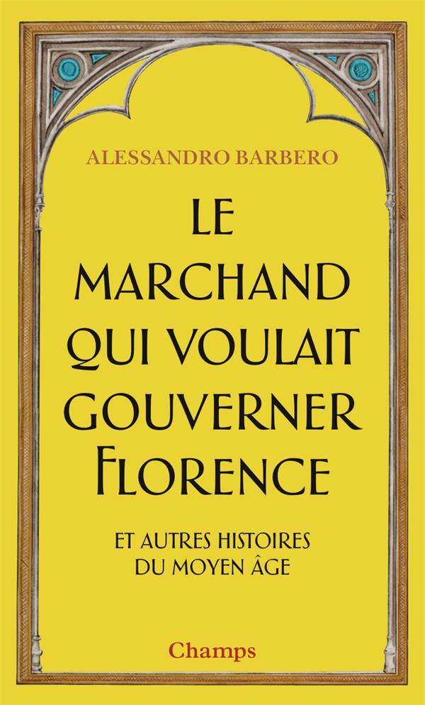 Le marchand qui voulait gouverner Florence et autres histoires du Moyen âge