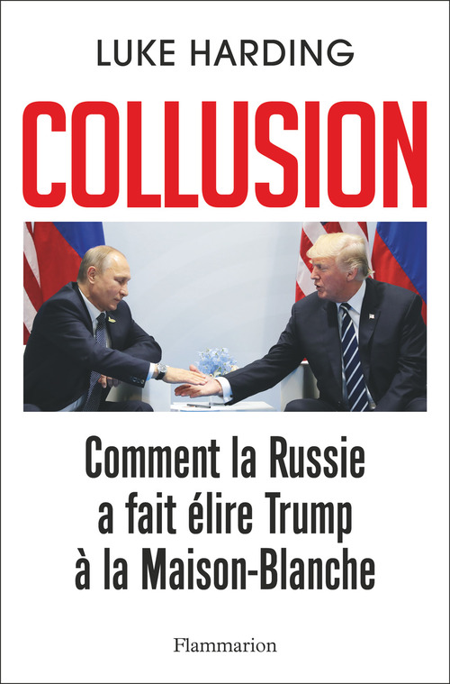 Collusion ; comment la Russie a fait élire Trump à la Maison-Blanche