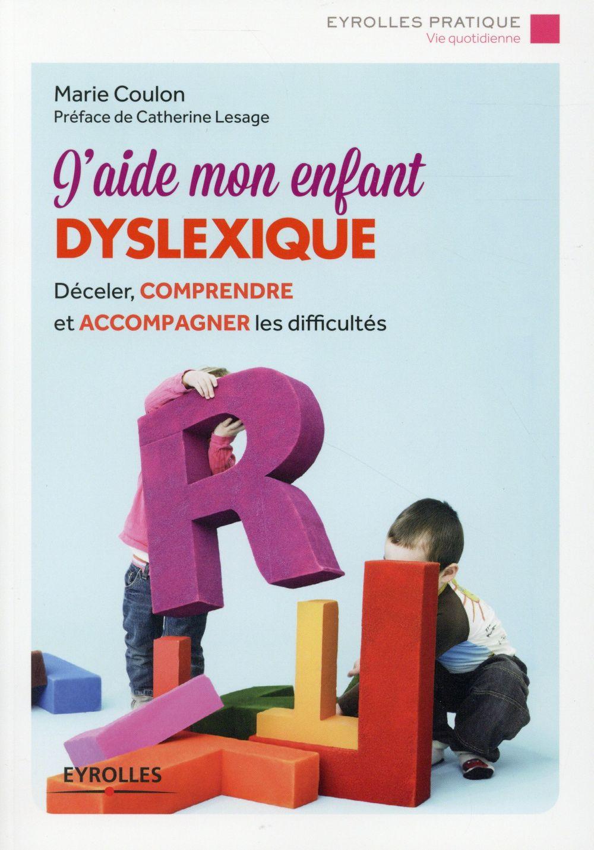 J'aide mon enfant dyslexique ; déceler, comprendre et accompagner les difficultés