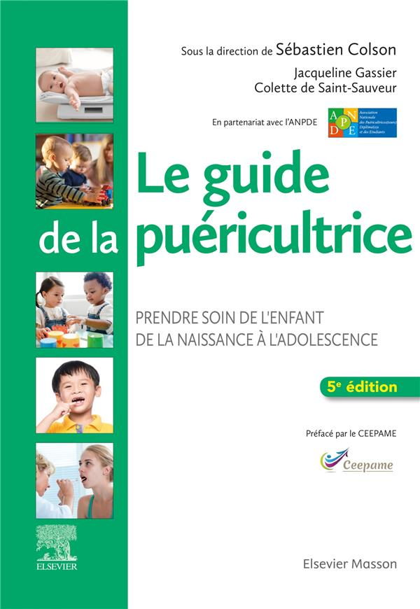 Le guide de la puéricultrice ; prendre soin de l'enfant de la naissance à l'adolescence (5e édition)