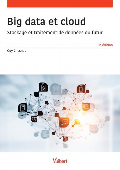 Big data et cloud ; stockage et traitement de données du futur (2e édition)