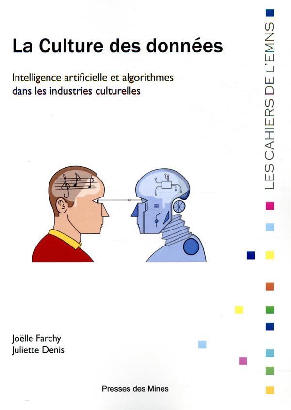 La culture des données ; intelligence artificielle et algorithmes dans les industries culturelles