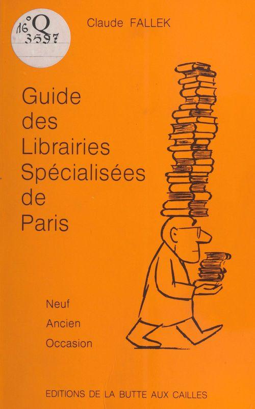 Guide des librairies spécialisées de Paris : Neuf, ancien, occasion