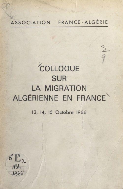 Compte rendu des travaux du Colloque sur la migration algérienne en France