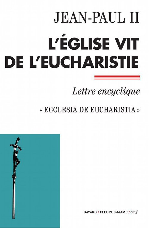 L'Eglise vit de l'eucharistie ; ecclesia de eucharistia