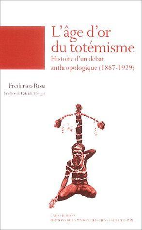 l'âge d'or du totémisme ; histoire d'un débat anthropologique, 1887-1929