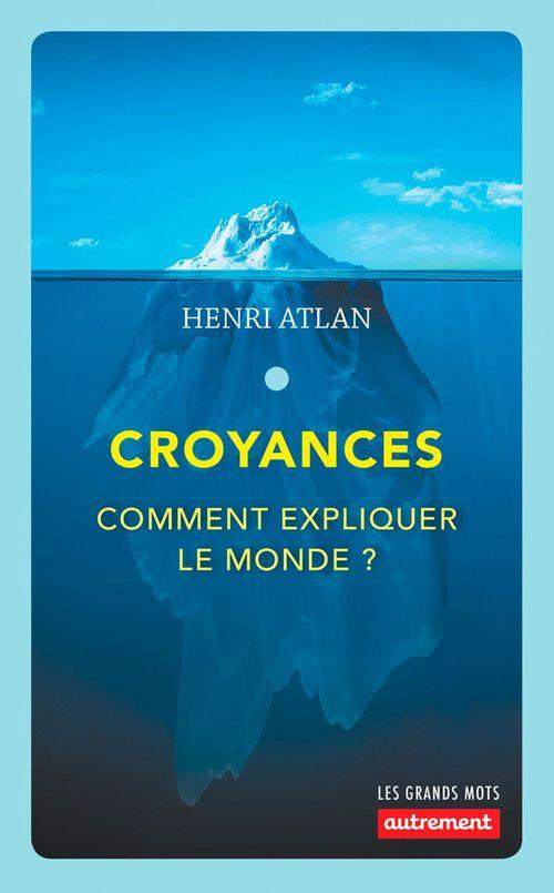 Vente EBooks : Croyances ; comment expliquer le monde ?  - Henri ATLAN