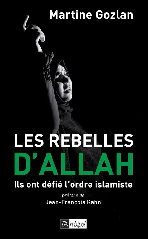 Les rebelles d'Allah ; ils ont défié l'ordre islamiste