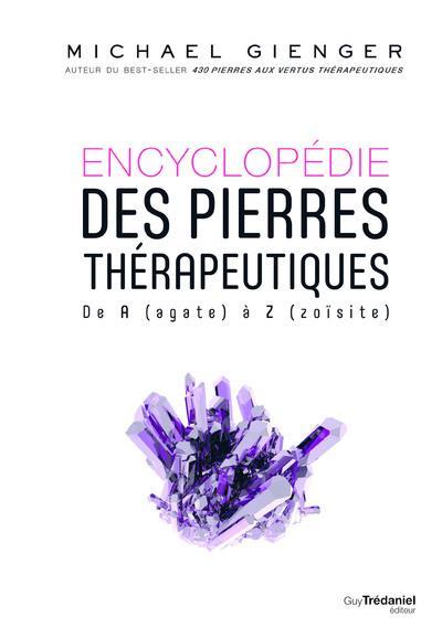 Encyclopédie des pierres thérapeutiques ; de A (agate) à Z (zoïsite)