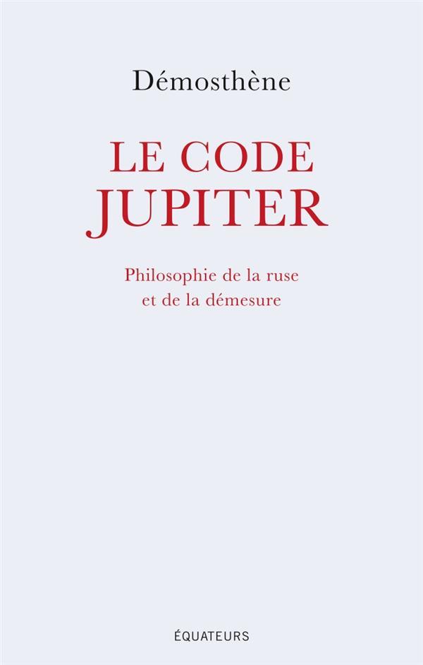 Le code Jupiter ; philosophie de la ruse et de la demesure
