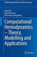 Computational Hemodynamics - Theory, Modelling and Applications  - Jiyuan Tu - Kiao Inthavong - Kelvin Kian Loong Wong