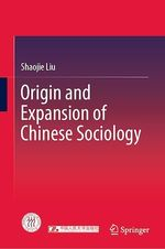 Origin and Expansion of Chinese Sociology  - Shaojie Liu