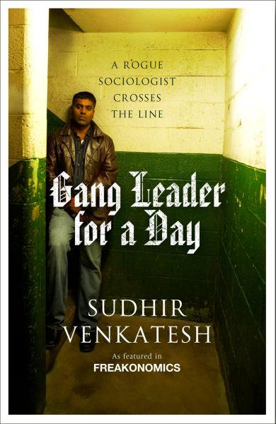 GANG LEADER FOR A DAY - A ROGUE SOCIOLOGIST CROSSES THE LINE