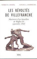 Les Révoltés de Villefranche - Mutinerie d'un bataillon de Waffen-SS (septembre 1943)  - Louise L. Lambrichs - Mirko d. Grmek