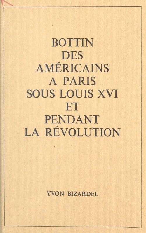 Bottin des Américains à Paris sous Louis XVI et pendant la Révolution  - Yvon Bizardel