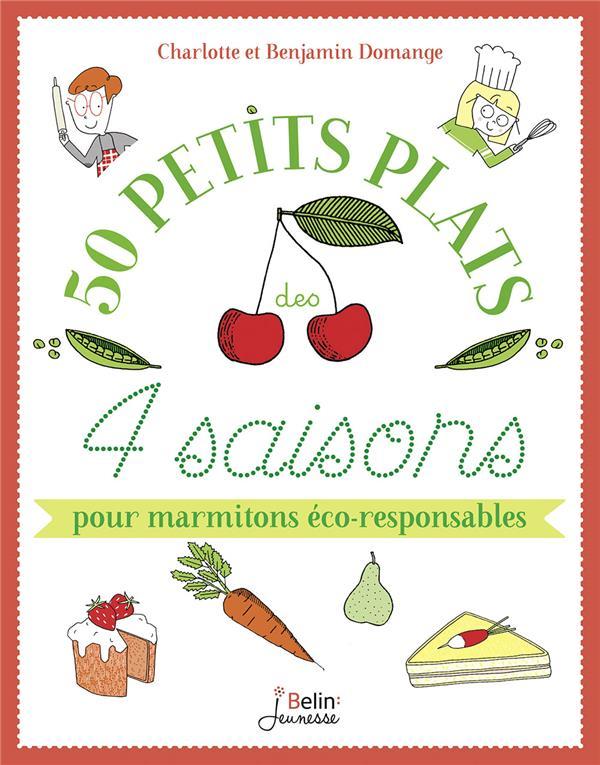 Mes petits plats de 4 saisons ; 50 recettes et astuces pour marmitons éco-responsables