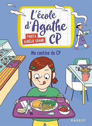L'école d'Agathe - CP T.3 ; ma cantine de CP