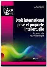 Droit international privé et propriété intellectuelle ; nouveau cadre, nouvelles stratégies