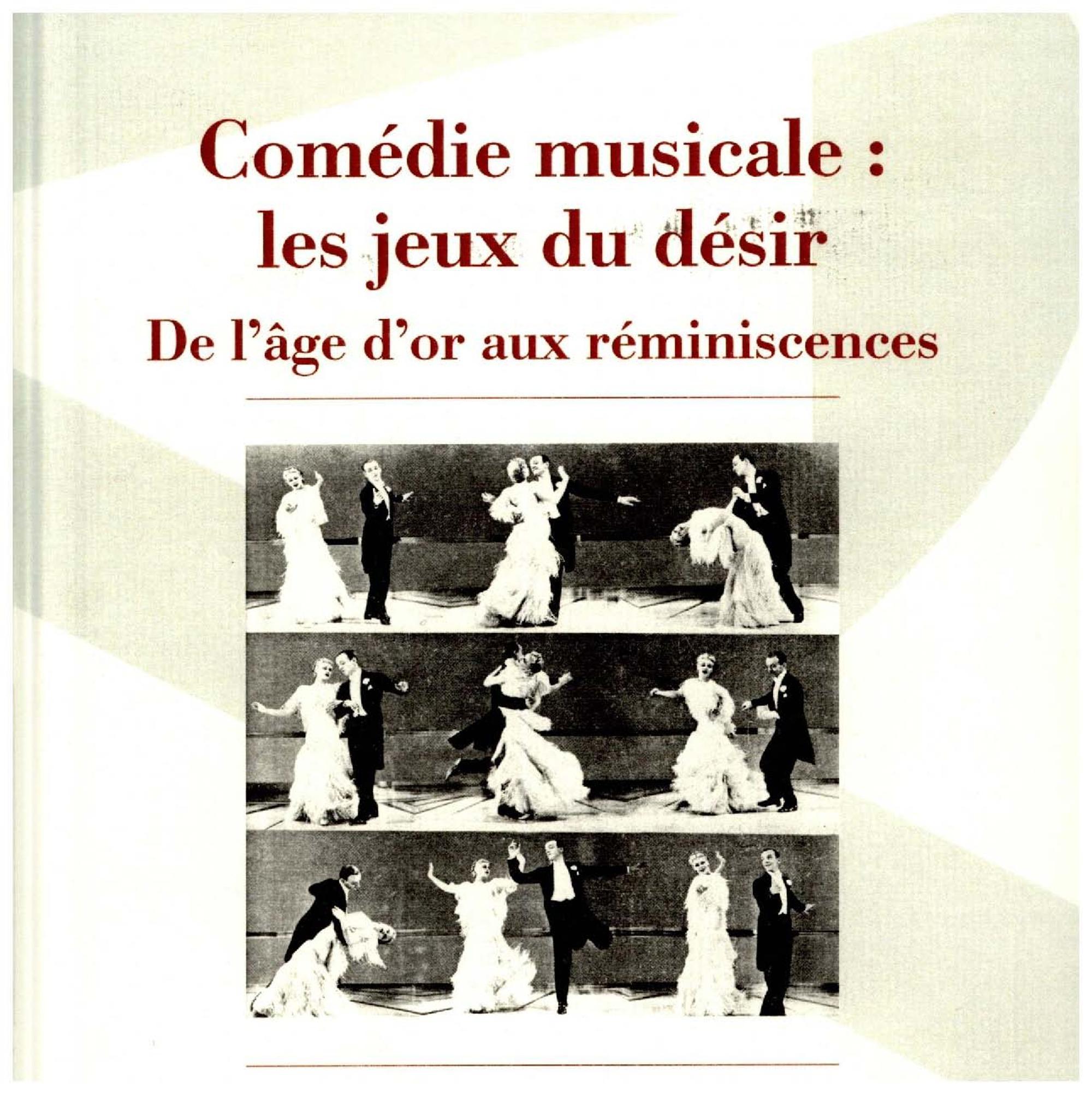 Comédie musicale ; les jeux du désir ; de l'âge d'or aux réminiscences
