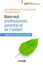 Burn-out professionnel, parental et de l'aidant  - Emmanuelle Zech - Isabelle Roskam - Collectif - Moïra Mikolajczak