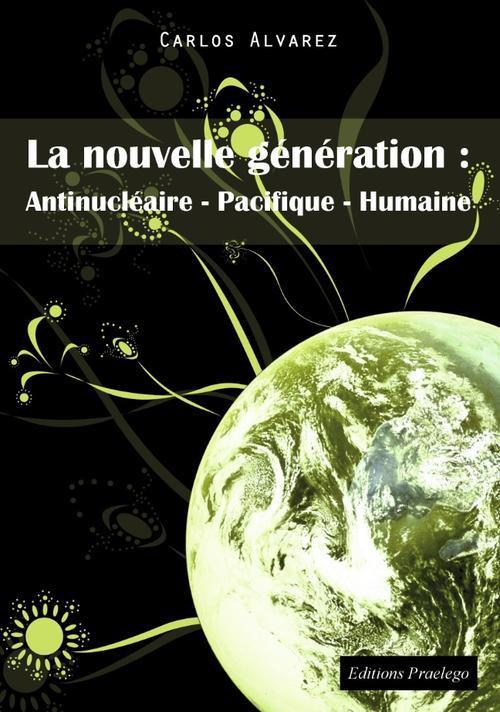 La nouvelle génération : antinucléaire - pacifique - humaine