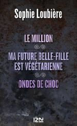 Vente Livre Numérique : Le million suivi de Ma future belle-fille est végétarienne et Ondes de choc  - Sophie Loubière
