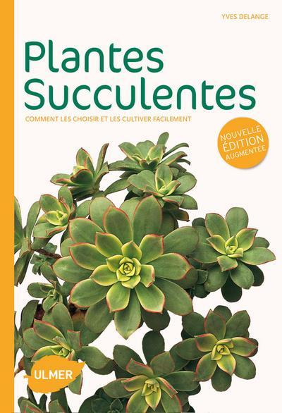 Plantes Succulentes ; Comment Les Choisir Et Les Cultiver Facilement