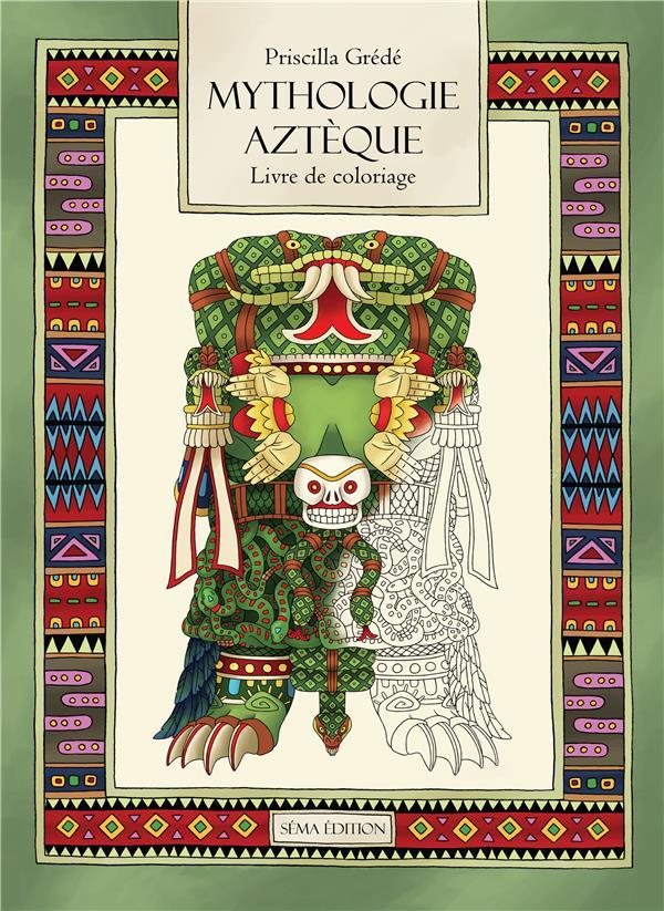 Mythologie aztèque ; le livre de coloriage