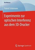 Experimente zur optischen Interferenz aus dem 3D-Drucker  - Patrick Schurmann
