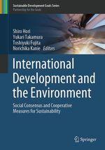 International Development and the Environment  - Shiro Hori - Yukari Takamura - Toshiyuki Fujita - Norichika Kanie