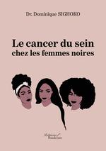 Le cancer du sein chez les femmes noires  - Dominique Sighoko - Dr. Dominique Sighoko