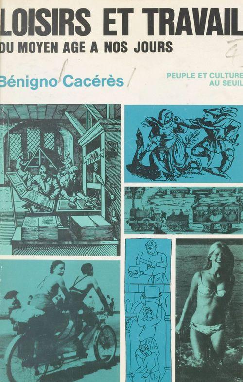 Loisirs et travail, du Moyen Âge à nos jours  - Benigno Careres
