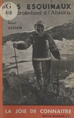 Les Esquimaux, du Groënland à l'Alaska  - Robert Gessain