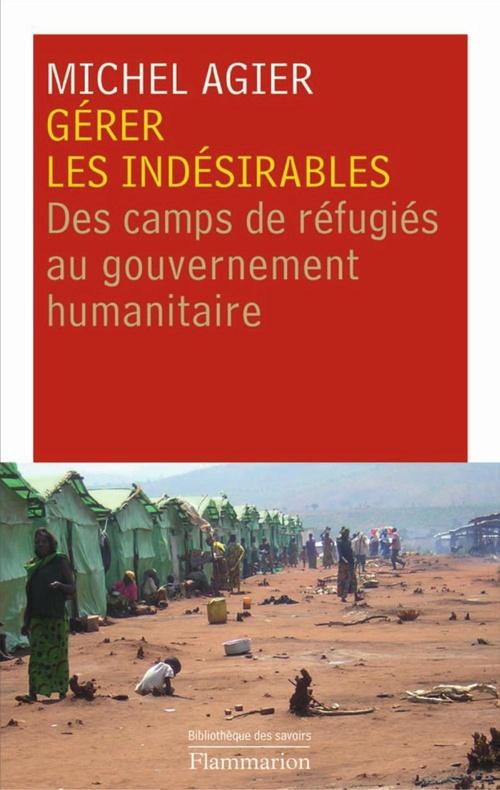 Gérer les indésirables ; des camps de réfugiés au gouvernement humanitaire