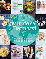 Le grain de sel de Bernard. Mon tour du monde en plus de 150 plats  - Bernard Laurance