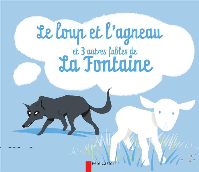 Le loup et l'agneau ; et 3 autres fables de La Fontaine