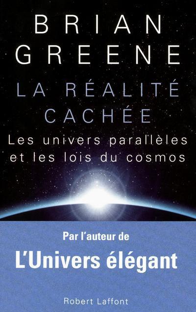 La Realite Cachee ; Les Univers Paralleles Et Les Lois Du Cosmos