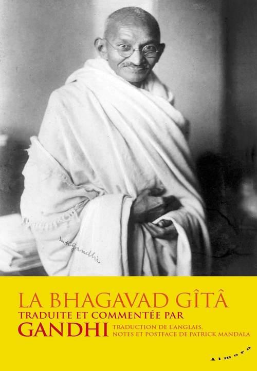 La Bhagavad-Gîtâ - traduite et commentée par Gandhi