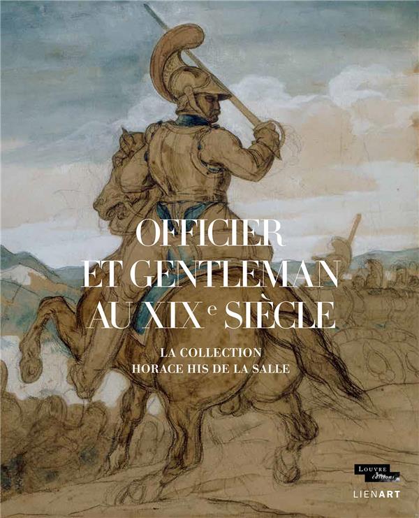 Officier et gentleman au XIXe siècle ; la collection Horace His de la Salle