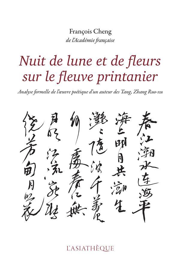 nuit de lune et de fleurs sur le fleuve printanier ; analyse formelle de l'oeuvre poétique d'un auteur des Tang, Zhang Ruo-Xu
