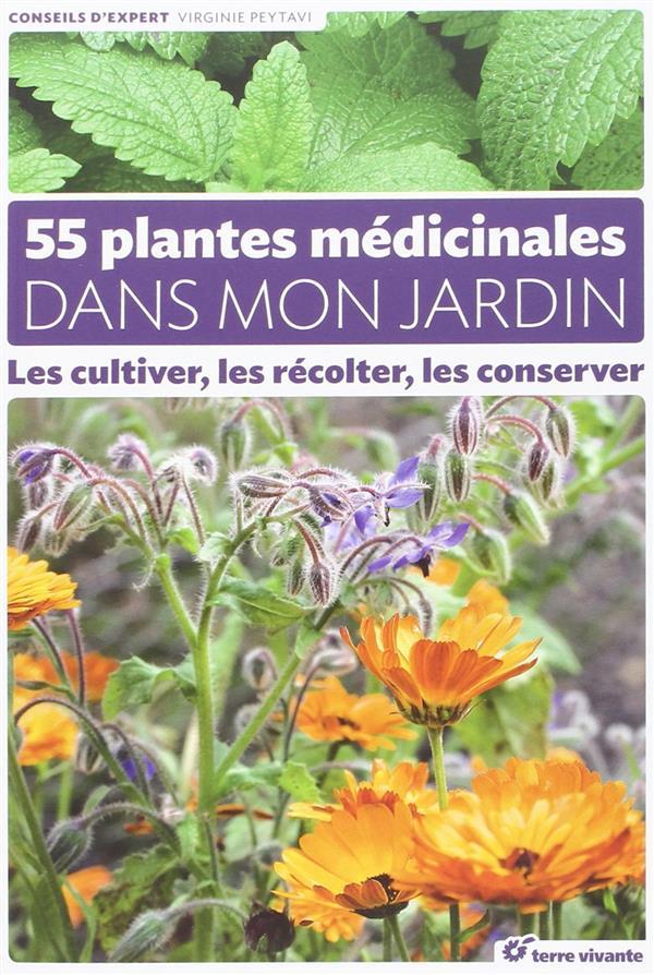 55 plantes medicinales dans mon jardin ; les cultiver, les récolter, les conserver