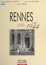 Vente EBooks : Rennes (1940-1944) : La Guerre, l'occupation, la libération  - Catherine Laurent - Jean-Yves Veillard - Xavier Ferrieu